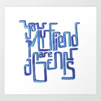 You My Friend Are A Geni… Art Print