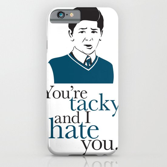 You're Tacky and I Hate You iPhone & iPod Case