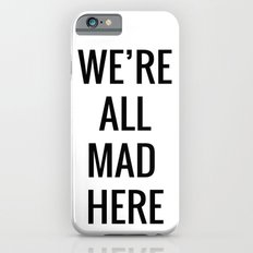 We're All Mad Here Slim Case iPhone 6s