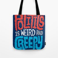 Politics is Weird and Creepy Tote Bag