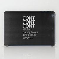 Font Font Font 'till her daddy takes her e-book away iPad Case