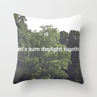 Let's Burn Daylight Toge… Throw Pillow