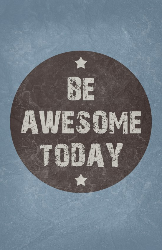 Be Awesome Today Poster Art Print