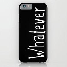 Whatever (on black) Slim Case iPhone 6s