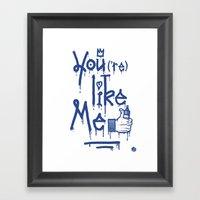You Like Me Framed Art Print