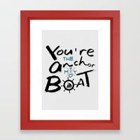 Your The Anchor To My Boat Framed Art Print