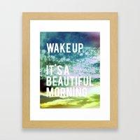 Wake up. It's a beautiful morning. Framed Art Print