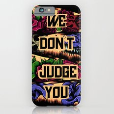 We Don't Judge You iPhone 6s Slim Case