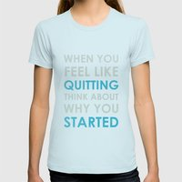 When You Feel Like Quitt… Womens Fitted Tee Light Blue SMALL