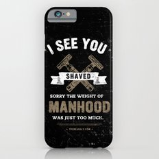 I SEE YOU SHAVED. SORRY THE WEIGHT OF MANHOOD WAS JUST TOO MUCH. iPhone 6 Slim Case
