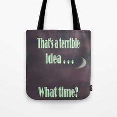 That is a terrible idea - - What Time? Tote Bag