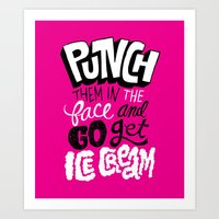 Punch Them In The Face And Go Get Ice Cream Art Print