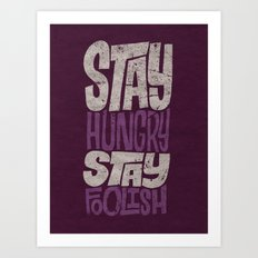 Stay Hungry, Stay Foolish Art Print