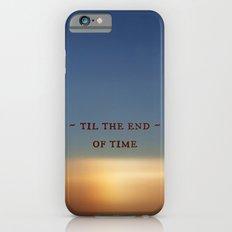 Til the End of Time iPhone 6 Slim Case