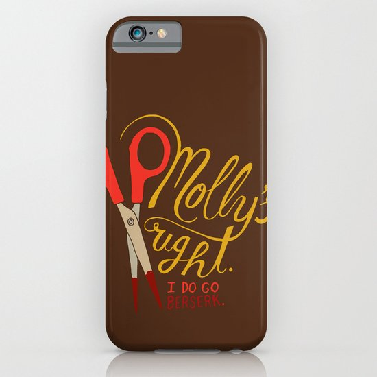 Molly's right. I do go berserk. iPhone & iPod Case
