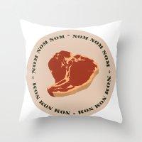 Steak...Nom Nom Nom! Throw Pillow