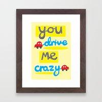 You Drive Me Crazy Framed Art Print