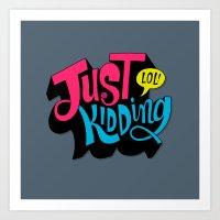 Just Kidding Art Print