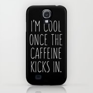 I'm Cool Once The Caffei… Galaxy S4 Slim Case