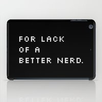 For Lack Of A Better Nerd - B. iPad Case