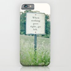 When nothing goes right go left.  iPhone 6s Slim Case