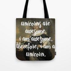 unicorns are awesome. i am awesome. therefore, i am a unicorn. Tote Bag