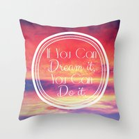 If You Can Dream It, You… Throw Pillow