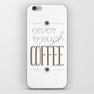 It's Never Enough Coffee… iPhone & iPod Skin