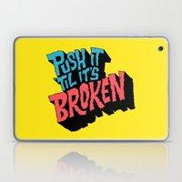 Push it 'til it's Broken Laptop & iPad Skin
