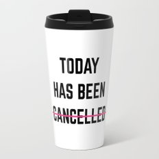 Today Has Been Cancelled Funny Quote Travel Mug