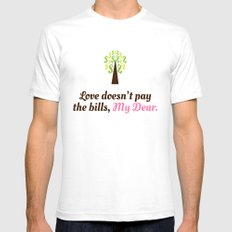 Love doesn't pay the bills, My Dear.  SMALL White Mens Fitted Tee