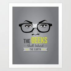 The GEEKS Shall Inherit the Earth Art Print