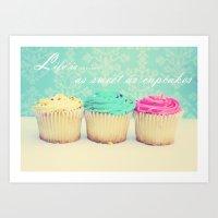 Life Is As Sweet As Cupc… Art Print