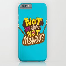 Not My Circus, Not My Monkeys Slim Case iPhone 6s