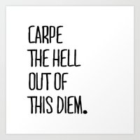 Carpe The Hell Out Of Th… Art Print