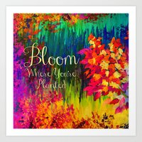 BLOOM WHERE YOU'RE PLANT… Art Print