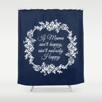 If Mama Ain't Happy Shower Curtain