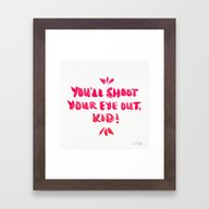 You'll Shoot Your Eye Ou… Framed Art Print