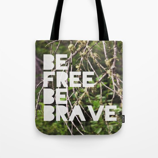 be free, be brave. Tote Bag