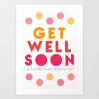 Get Well Soon Because I'm Fucking Bored Card Art Print