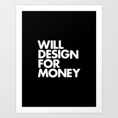 WILL DESIGN FOR MONEY Art Print