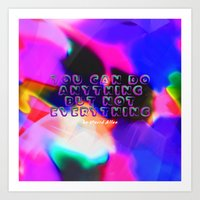 You Can Do Anything but Not Everything Art Print