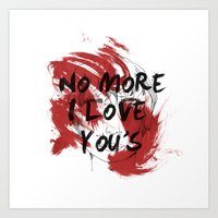 No More I Love You's Art Print