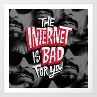 The Internet is Bad for You Art Print