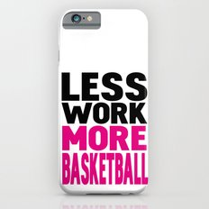 Less work more basketball Slim Case iPhone 6s