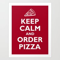Keep Calm And Order Pizz… Art Print