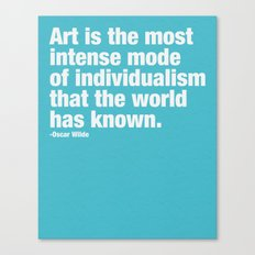 Art is the most intense mode of individualism that the wold has known. Canvas Print