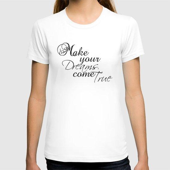 Make your dreams come true T-shirt