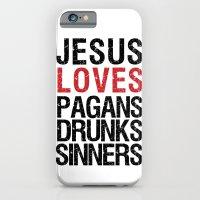 Jesus Loves Pagans, Drunks, Sinners iPhone 6 Slim Case