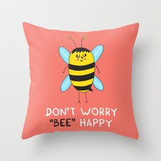 Don't worry, BEE happy Throw Pillow